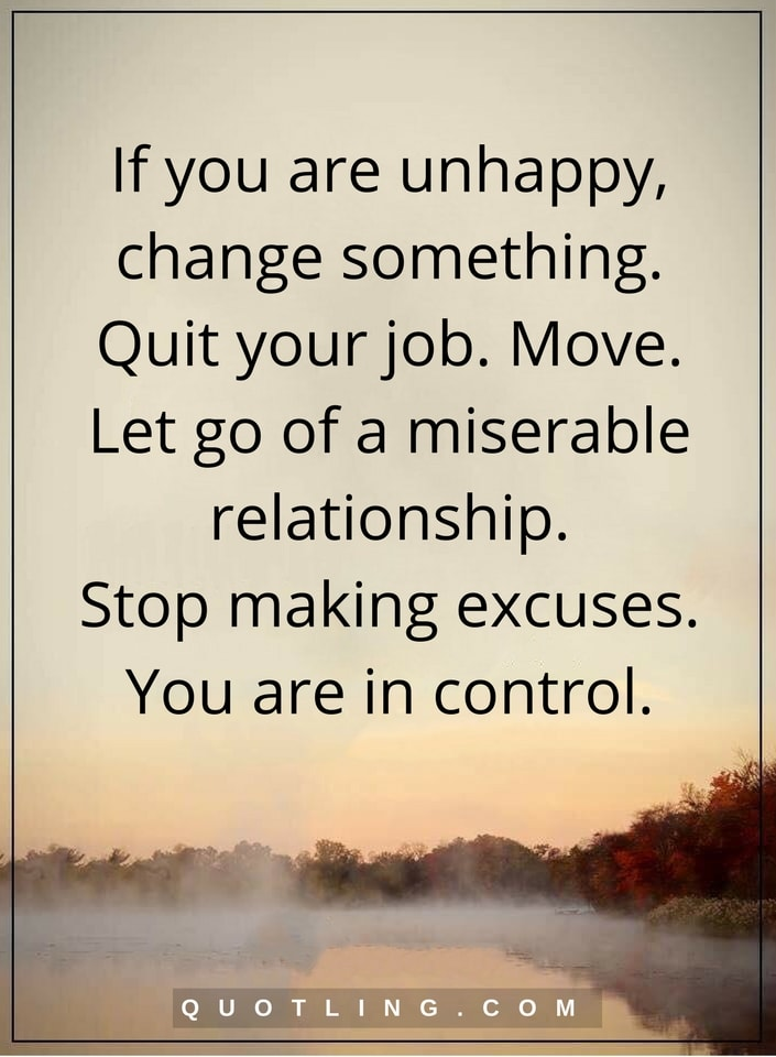 motivational-quotes-If-you-are-unhappy-change-something.-Quit-your-job.-Move.-Let-go-of-a-miserable-relationship.-Stop-making-excuses.-You-are-in-control.-1-min